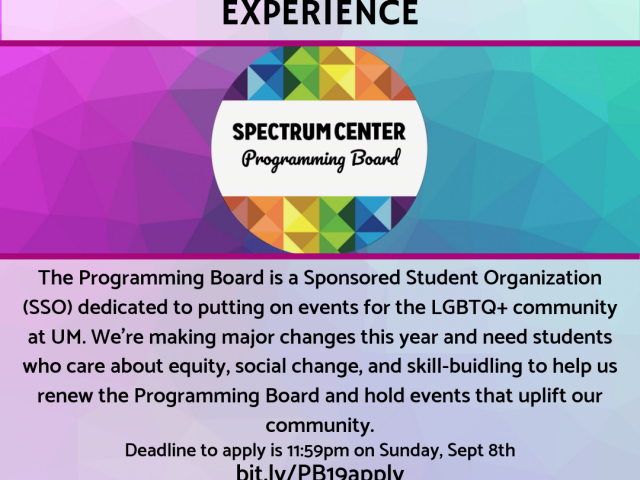 """Information about applying to the Programming Board with the header """"Shape the Michigan LGBTQ+ Experience."""" All additional information is contained within the text of this page."""