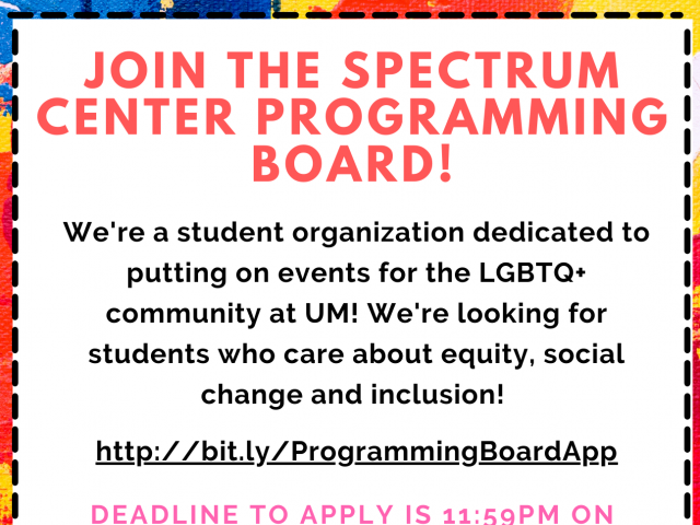 The Spectrum Center Programming Board is looking for new members! We're a student organization dedicated to putting on events for the LGBTQ+ community at UM! We're looking for students who care about equity, social change, and inclusion.